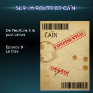 Sur la route de Caïn – Ep 8